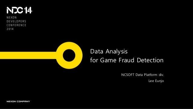 Data Analysis for Game Fraud Detection NCSOFT Data Platform div. Lee Eunjo
