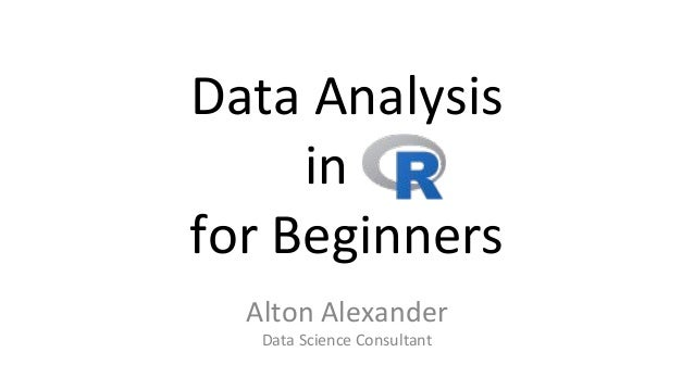 Data Analysis in . for Beginners Alton Alexander Data Science Consultant