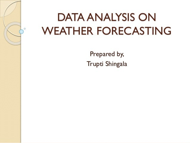 an analysis of weather forecasting Weather forecasting provides an important information for general public analysis of weather forecasting models, through traditional simulation techniques.