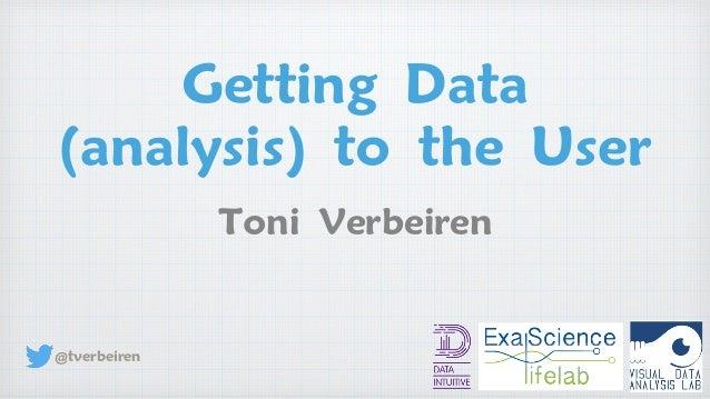 Getting Data (analysis) to the User Toni Verbeiren @tverbeiren