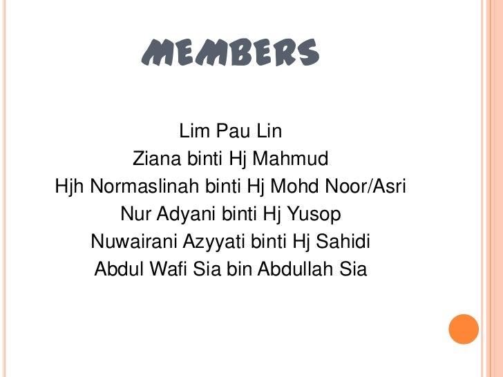 MEMBERS             Lim Pau Lin        Ziana binti Hj MahmudHjh Normaslinah binti Hj Mohd Noor/Asri       Nur Adyani binti...