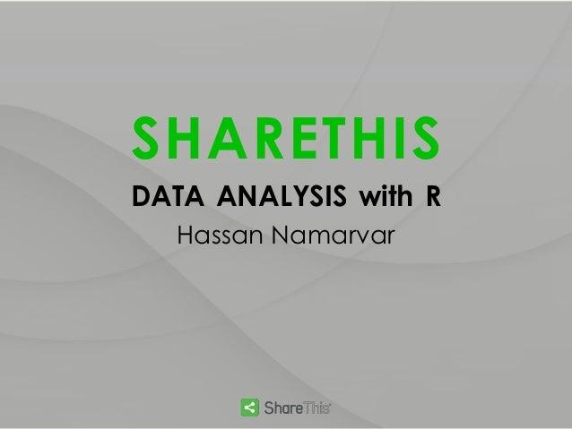 SHARETHIS DATA ANALYSIS with R Hassan Namarvar