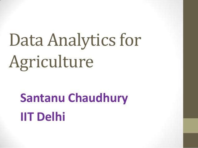 Data Analytics for Agriculture Santanu Chaudhury IIT Delhi
