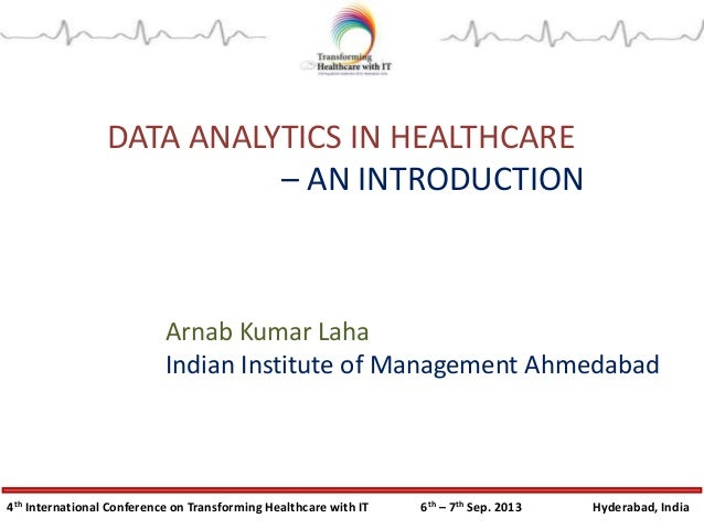 4th International Conference on Transforming Healthcare with IT 6th – 7th Sep. 2013 Hyderabad, India DATA ANALYTICS IN HEA...