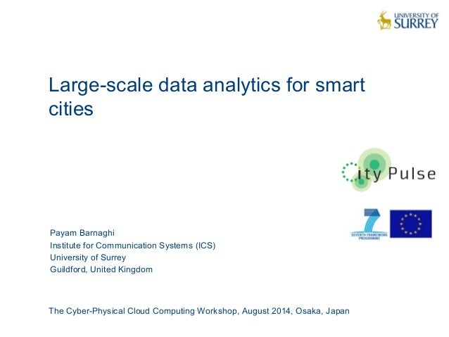Large-scale data analytics for smart  cities  1  Payam Barnaghi  Institute for Communication Systems (ICS)  University of ...