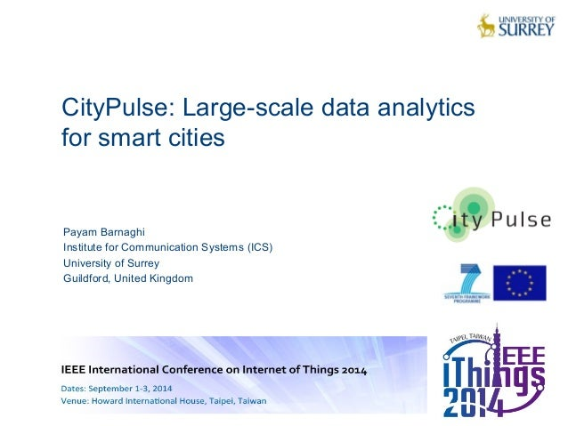 CityPulse: Large-scale data analytics  for smart cities  1  Payam Barnaghi  Institute for Communication Systems (ICS)  Uni...