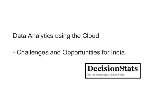 Data Analytics using the Cloud - Challenges and Opportunities for India