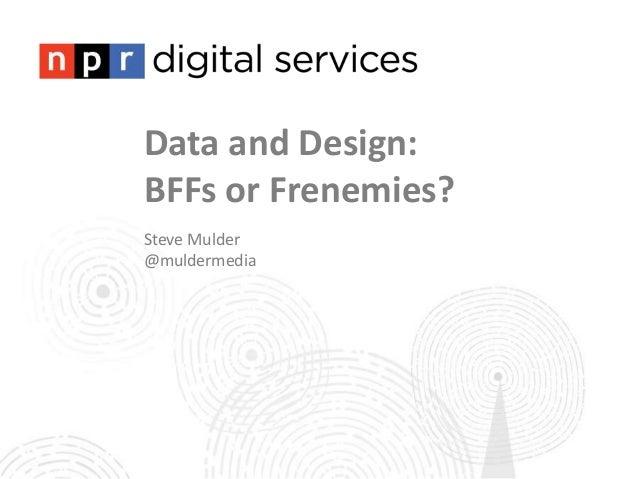 Data and Design: BFFs or Frenemies? Steve Mulder @muldermedia