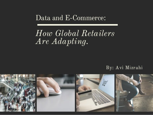 Data and E-Commerce: By: Avi Mizrahi How Global Retailers Are Adapting.