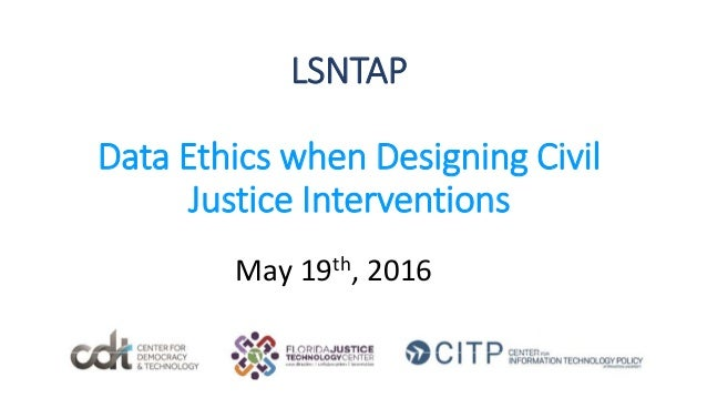 LSNTAP Data Ethics when Designing Civil Justice Interventions May 19th, 2016