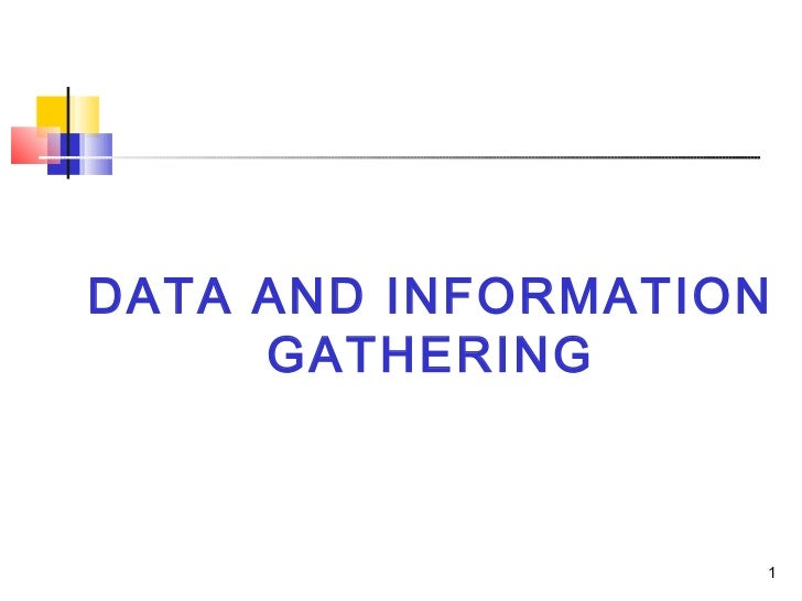    DATA AND INFORMATION         GATHERING                       1