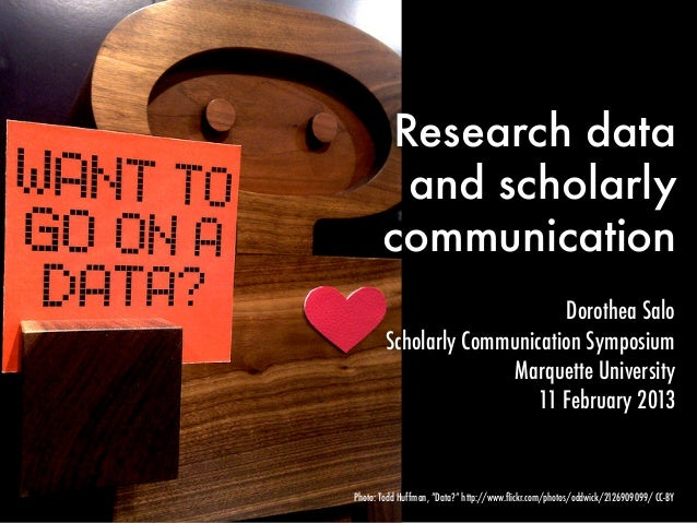 Research data         and scholarly       communication                             Dorothea Salo        Scholarly Communi...