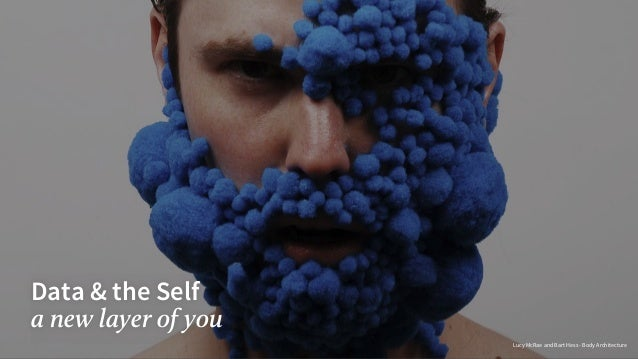 Data & the Self a new layer of you Lucy McRae and Bart Hess - Body Architecture