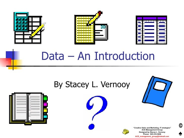 """Data – An Introduction By Stacey L. Vernooy """" Creative Sales and Marketing, IT strategies"""" ACE Management Group Designed b..."""