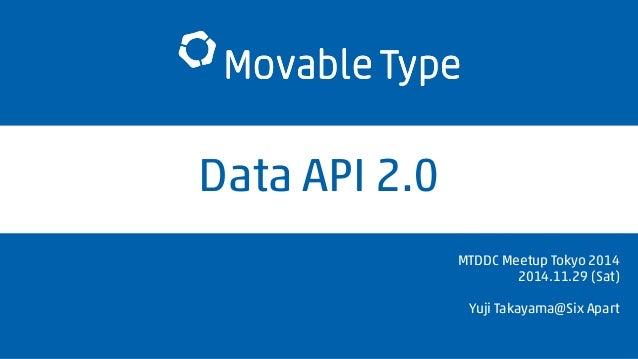 Data API 2.0  MTDDC Meetup Tokyo 2014  2014.11.29 (Sat)  Yuji Takayama@Six Apart
