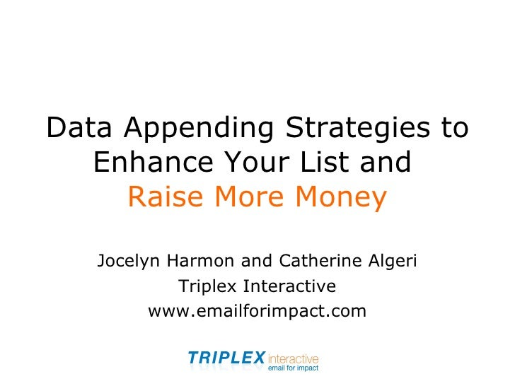 Data Appending Strategies to Enhance Your List and   Raise More Money Jocelyn Harmon and Catherine Algeri Triplex Interact...