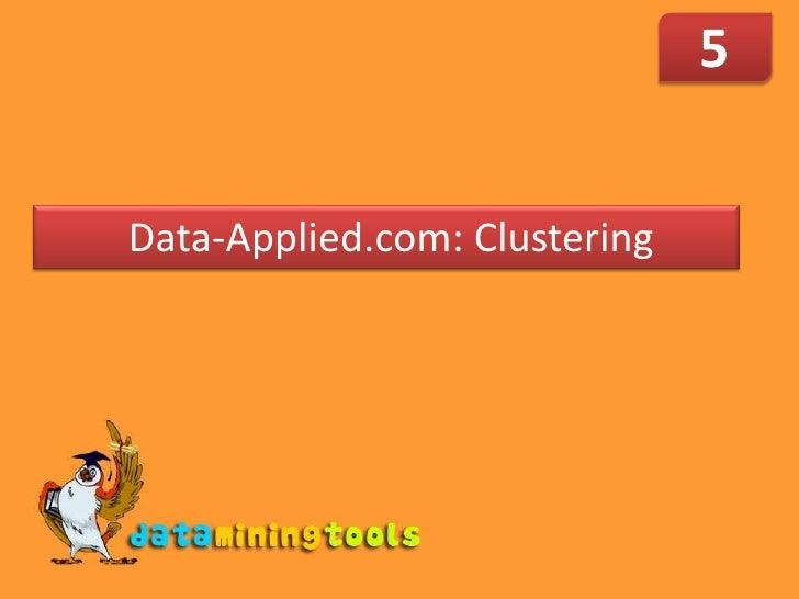 5<br /> Data-Applied.com: Clustering<br />