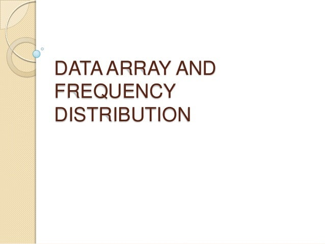 DATA ARRAY AND FREQUENCY DISTRIBUTION