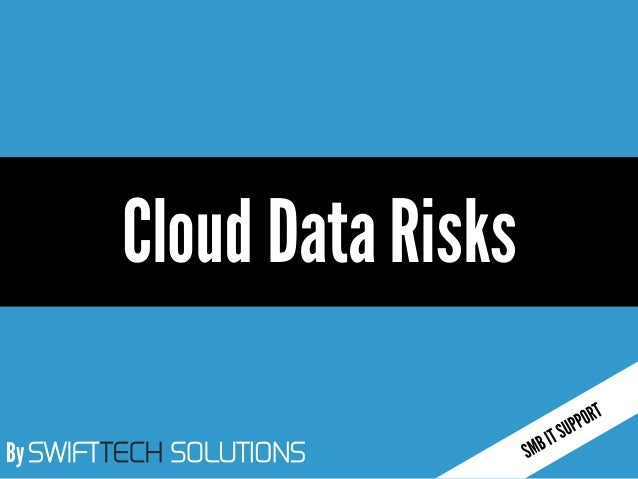 By SWIFTTECH SOLUTIONS  Cloud Data Risks