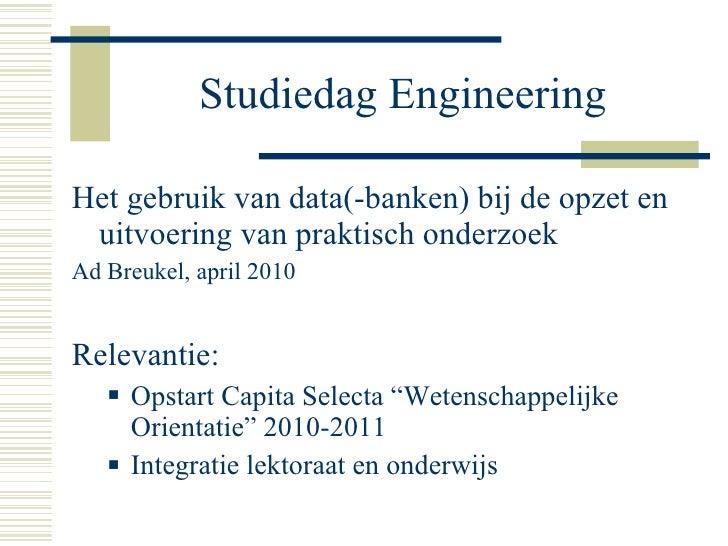 Studiedag Engineering <ul><li>Het gebruik van data(-banken) bij de opzet en uitvoering van praktisch onderzoek </li></ul><...