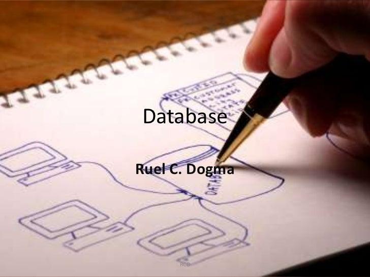 Database<br />Ruel C. Dogma<br />RCD<br />