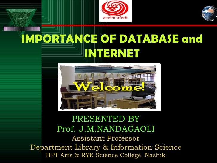 IMPORTANCE OF DATABASE and INTERNET PRESENTED BY Prof. J.M.NANDAGAOLI Assistant Professor Department Library & Information...