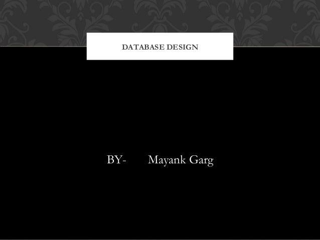 DATABASE DESIGNBY-    Mayank Garg