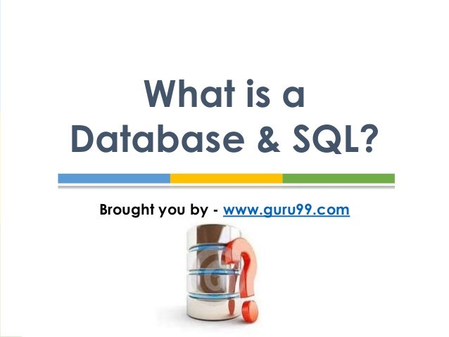 What is a Database & SQL? Brought you by - www.guru99.com