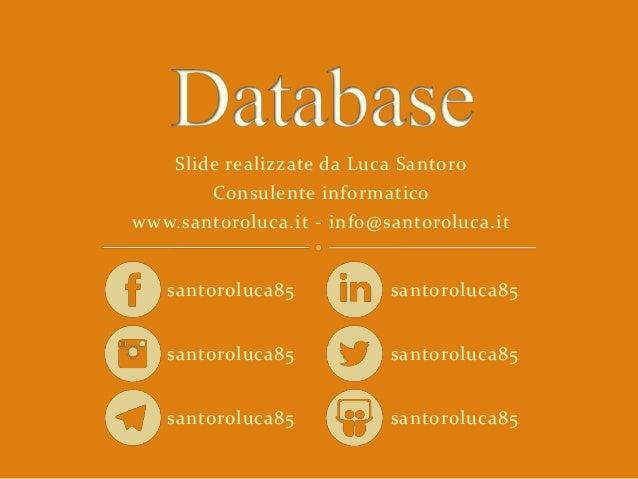 Slide realizzate da Luca Santoro Consulente informatico www.santoroluca.it - info@santoroluca.it santoroluca85 santoroluca...