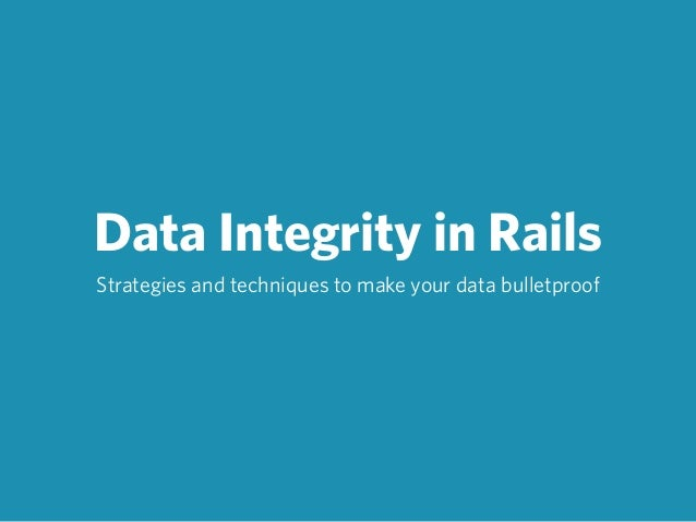 Data Integrity in Rails Strategies and techniques to make your data bulletproof