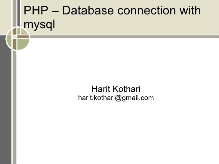PHP – Database connection with mysql Harit Kothari [email_address]