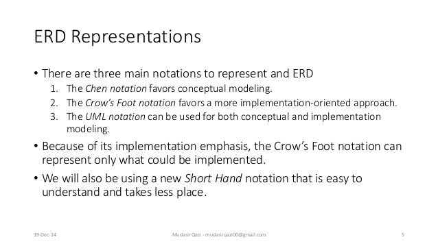ERD Representations • There are three main notations to represent and ERD 1. The Chen notation favors conceptual modeling....