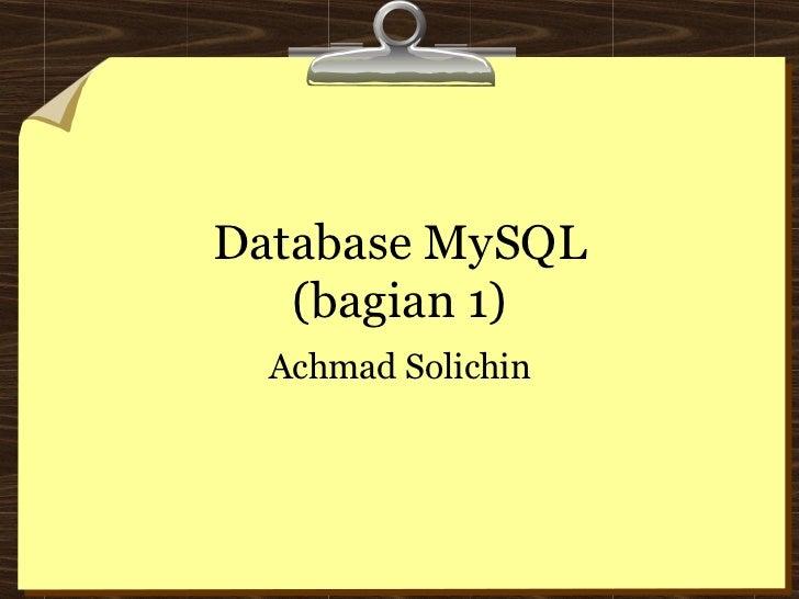 Database MySQL (bagian 1) Achmad Solichin
