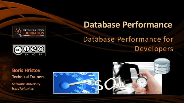 Database Performance Database Performance for Developers Boris Hristov Technical Trainers Software University http://softu...