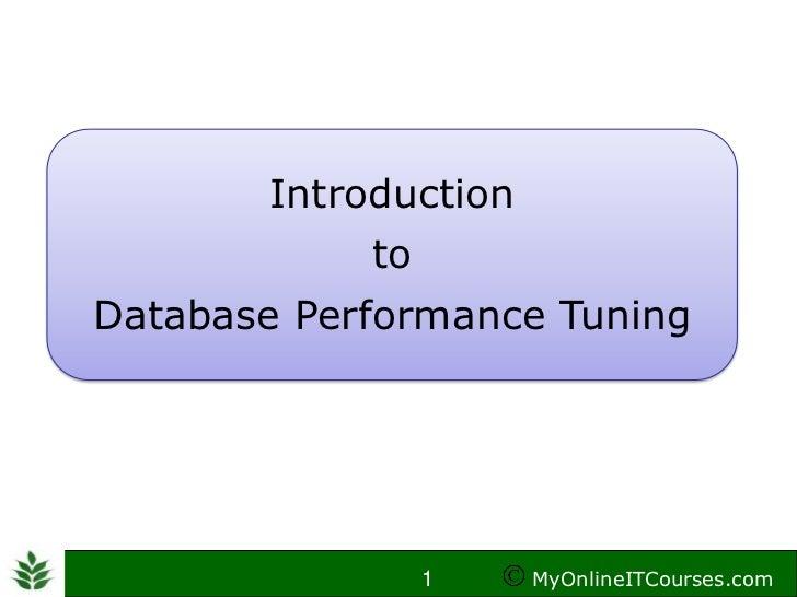 Introduction            toDatabase Performance Tuning                 1    MyOnlineITCourses.com