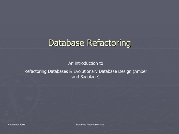 Database Refactoring An introduction to Refactoring Databases & Evolutionary Database Design (Amber and Sadalage)