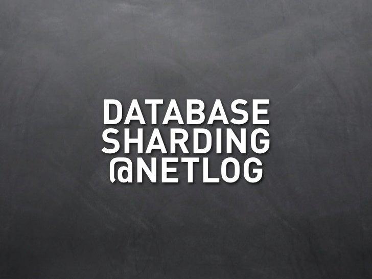 DATABASE SHARDING @NETLOG