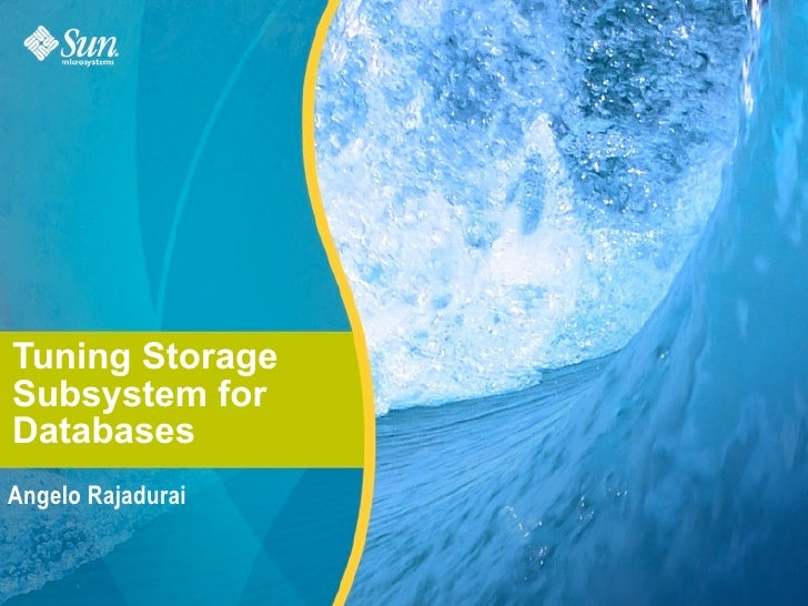 Tuning Storage Subsystem for Databases Angelo Rajadurai