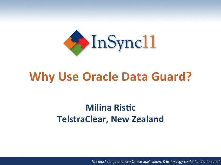 Why	  Use	  Oracle	  Data	  Guard?	                Milina	  Ris7c	         TelstraClear,	  New	  Zealand	                 ...