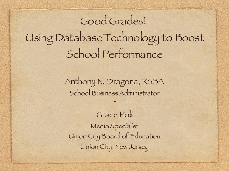 Good Grades!  Using Database Technology to Boost School Performance <ul><li>Anthony N. Dragona, RSBA </li></ul><ul><li>Sch...