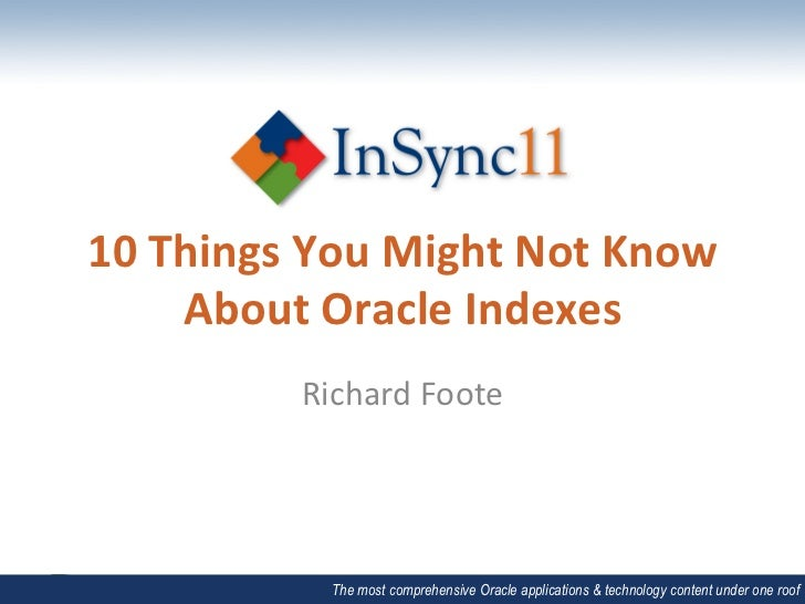 10 Things You Might Not Know        About Oracle Indexes                Richard Foote               ...