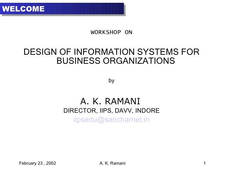 <ul><li>WORKSHOP ON </li></ul><ul><li>DESIGN OF INFORMATION SYSTEMS FOR BUSINESS ORGANIZATIONS </li></ul><ul><li>by </li><...