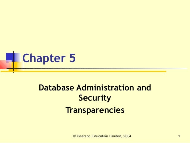 Chapter 5  Database Administration and           Security        Transparencies          © Pearson Education Limited, 2004...