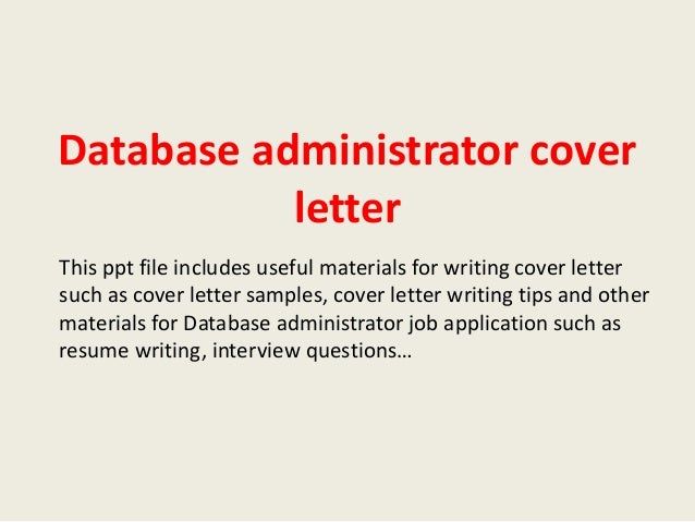 Database administrator cover letter This ppt file includes useful materials for writing cover letter such as cover letter ...