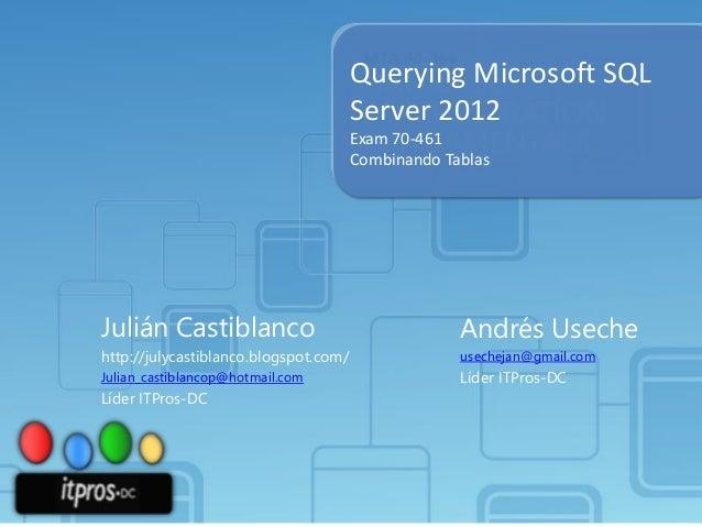 Querying Microsoft SQL Server 2012 Exam 70-461 Combinando Tablas  Julián Castiblanco  Andrés Useche  http://julycastiblanc...