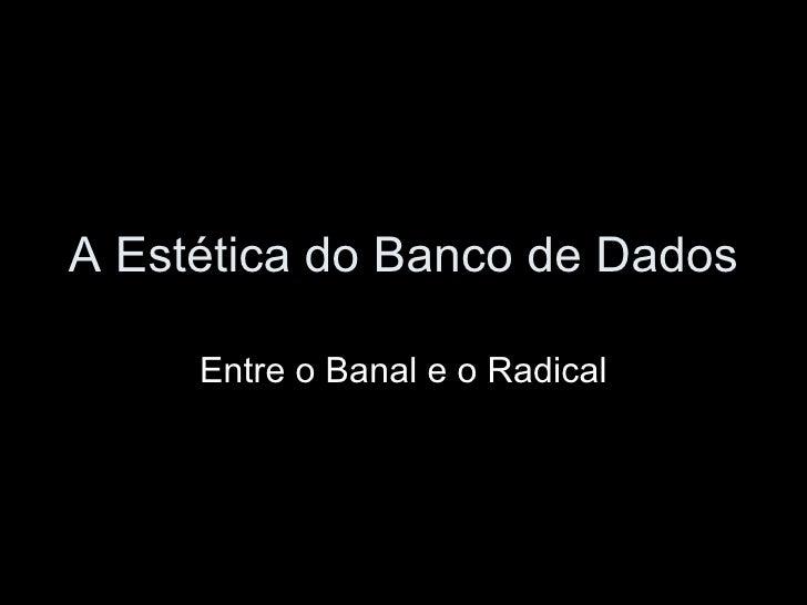 A Estética do Banco de Dados Entre o Banal e o Radical