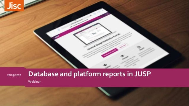 Database and platform reports in JUSP Webinar 27/09/2017