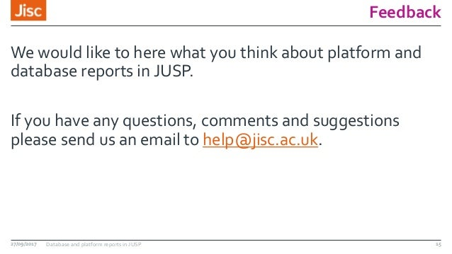 Feedback We would like to here what you think about platform and database reports in JUSP. If you have any questions, comm...