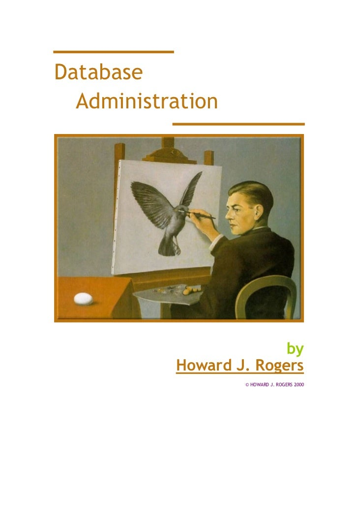 Database  Administration                         by           Howard J. Rogers                   © HOWARD J. ROGERS 2000