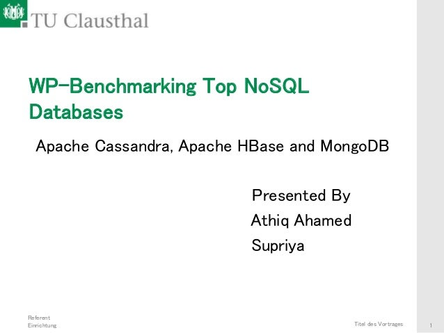 Referent Einrichtung Titel des Vortrages 1 WP-Benchmarking Top NoSQL Databases Apache Cassandra, Apache HBase and MongoDB ...